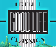 VM Featured Mix - Alex Trujillo - Good Life Classics
