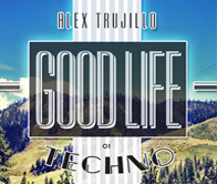 VM Featured Mix - Alex Trujillo - Good Life Techno